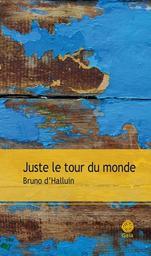 Juste le tour du monde : roman / Bruno d' Halluin | d'Halluin, Bruno