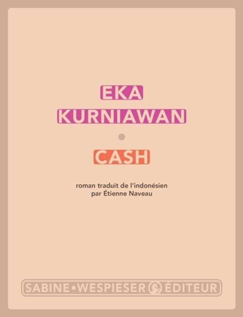 Cash : roman / Eka Kurniawan   Kurniawan, Eka (1975-....). Auteur