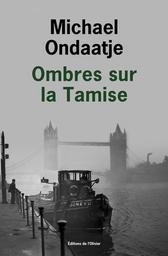 Ombres sur la Tamise : roman / Michael Ondaatje   Ondaatje, Michael (1943-....). Auteur
