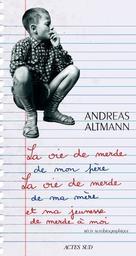 La vie de merde de mon père, la vie de merde de ma mère et ma jeunesse de merde à moi : Récit autobiographique / Andreas Altmann | Altmann, Andreas. Auteur