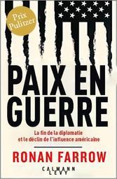 Paix en guerre : la fin de la diplomatie et le déclin de l'influence américaine / Ronan Farrow   Farrow, Ronan (1987-....). Auteur