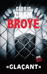 Broyé / Cédric Cham   Cham, Cédric (1978-....). Auteur