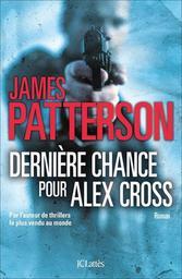 Dernière chance pour Alex Cross : roman / James Patterson   Patterson, James (1947-....). Auteur