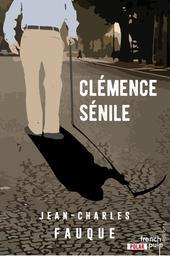 Clémence sénile : roman / Jean-Charles Fauque   Fauque, Jean-Charles (1943-....). Auteur