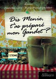 Dis Menie, t'as préparé mon gandot ? : nouvelles d'autrefois du Forez-Velay-Vivarais / Francine Géry & Marie-France Quiblier | Géry, Francine (1931-....). Auteur