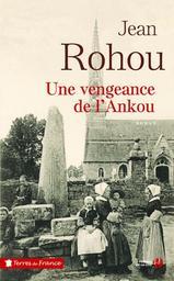 Une vengeance de l'Ankou : la vie d'une paroisse bretonne au dix-neuvième siècle : roman / Jean Rohou   Rohou, Jean (1934-....). Auteur