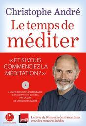 Le temps de méditer / Christophe André | André, Christophe. Auteur