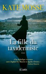 La fille du taxidermiste : roman / Kate Mosse   Mosse, Kate (1961-....). Auteur