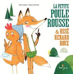 La petite poule rousse & rusé renard roux / Pierre Delye, Cécile Hudrisier | Hudrisier, Cécile. Illustrateur