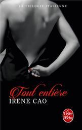 Tout entière : roman. T.3 / Irene Cao   Cao, Irene (1979-....). Auteur