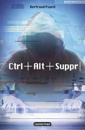 Ctrl+Alt+Suppr / Bertrand Puard   Puard, Bertrand (1977-....). Auteur