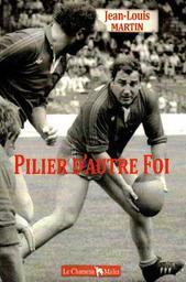 Pilier d'autre Foi / Jean-Louis Martin | Martin , Jean-Louis ((1948 - )) - Rugbymen. Auteur
