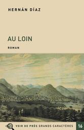 Au loin : roman / Hernán Díaz | Díaz, Hernán (1973-....). Auteur