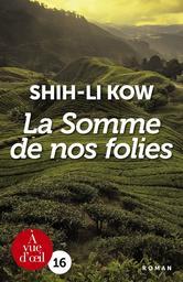 La somme de nos folies / Shih-Li Kow    Kow, Shih-li. Auteur