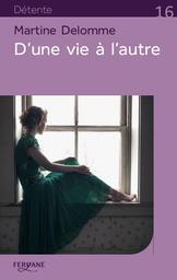D'une vie à l'autre / Martine Delomme | Delomme, Martine. Auteur