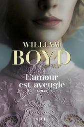 L'amour est aveugle : Le ravissement de Brodie Moncur / William Boyd | Boyd, William (1952-...). Auteur