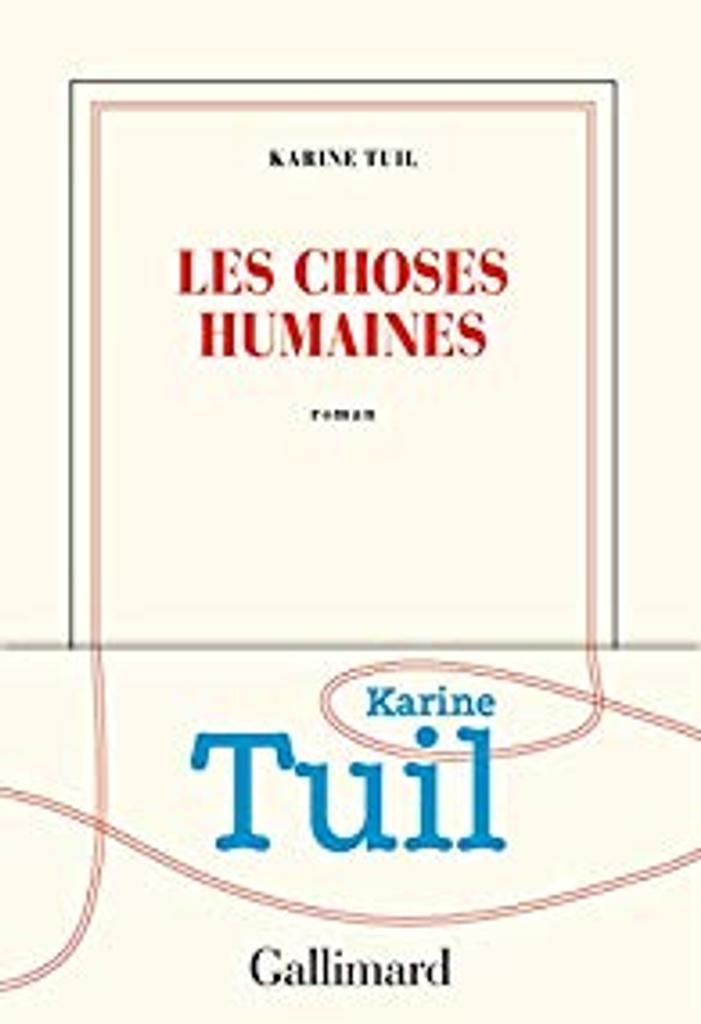 Les choses humaines / Karine Tuil |