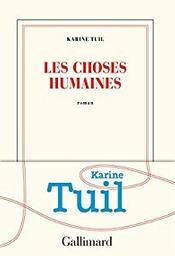 Les choses humaines / Karine Tuil | Tuil, Karine (1972-....). Auteur