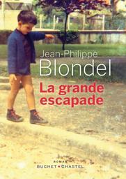 La grande escapade / Jean-Philippe Blondel | Blondel, Jean-Philippe. Auteur