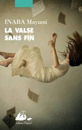 La Valse sans fin : roman / Inaba Mayumi | Inaba, Mayumi (1950-2014). Auteur