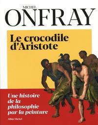 Le crocodile d'Aristote / Michel Onfray | Onfray, Michel (1959-....). Auteur