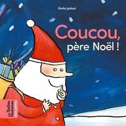 Coucou, père Noël ! / Emile Jadoul | Jadoul, Emile. Illustrateur. Auteur