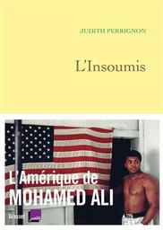 L'Insoumis : L'Amérique de Mohamed Ali / Judith Perrignon   Perrignon, Judith. Auteur