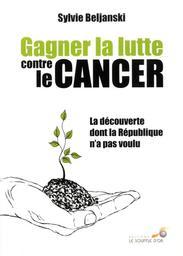 Gagner contre le cancer : La découverte dont la Réplublique n'a pas voulu / Sylvie Beljanski | Beljanski, Sylvie. Auteur