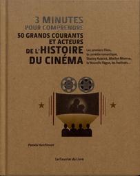 3 minutes pour comprendre 50 grands courants et acteurs de l'histoire du cinéma / sous la direction de Pamela Hutchinson   Hutchinson, Pamela. Directeur de publication. Auteur