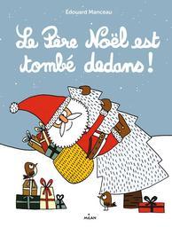 Le père Noël est tombé dedans ! / Édouard Manceau | Manceau, Édouard (1969-....). Auteur