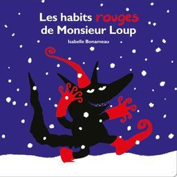 Les habits rouges de Monsieur Loup / Isabelle Bonameau | Bonameau, Isabelle (1967-....). Auteur