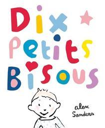 Dix petits bisous / Alex Sanders | Sanders, Alex (1964-....). Auteur