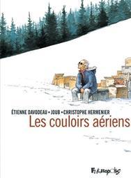 Les couloirs aériens / scénario d'Étienne Davodeau, Christophe Hermenier et Joub | Davodeau, Étienne (1965-....). Auteur. Illustrateur
