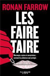 Les faire taire : mensonges, espions et conspirations : comment les prédateurs sont protégés / Ronan Farrow | Farrow, Ronan (1987-....). Auteur