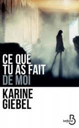 Ce que tu as fait de moi : roman / Karine Giebel | Giebel, Karine (1971-....). Auteur