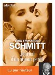 Journal d'un amour perdu / Eric-Emmanuel Schmitt | Schmitt, Eric-Emmanuel - Auteur du texte. Narrateur