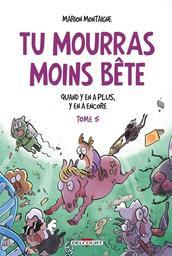 Tu mourras moins bête (mais tu mourras quand même !). Tome 5, Quand y en a plus, y en a encore / Marion Montaigne | Montaigne, Marion (1980-....). Auteur. Illustrateur