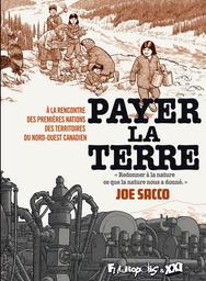 Payer la terre : à la rencontre des premières nations des territoires du Nord-Ouest canadien / Joe Sacco | Sacco, Joe. Auteur
