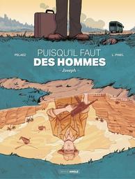 Puisqu'il faut des hommes : Joseph / scénario, Philippe Pelaez | Pelaez, Philippe (1970-....). Auteur