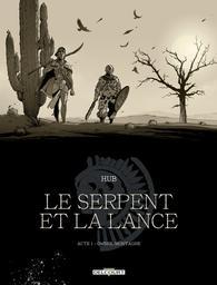 Le serpent et la lance. Acte 1., Ombre-montagne / Hub | Hub. Illustrateur. Auteur