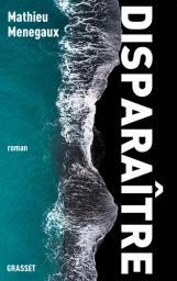 Disparaître : roman / Mathieu Menegaux | Menegaux, Mathieu - Auteur du texte