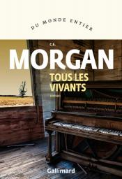 Tous les vivants : roman / C. E. Morgan | Morgan, C. E. (1976-....). Auteur