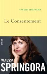 Le consentement / Vanessa Springora   Springora, Vanessa. Auteur