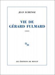 Vie de Gérard Fulmard / Jean Echenoz | Echenoz, Jean (1947-....). Auteur