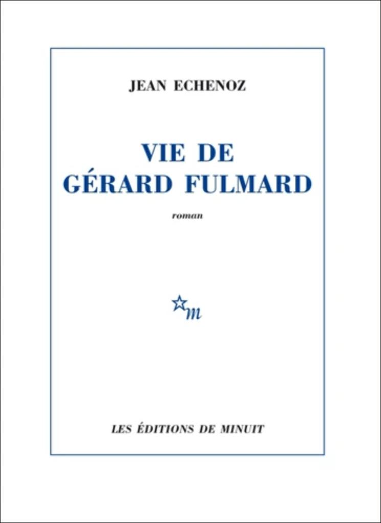 Vie de Gérard Fulmard / Jean Echenoz  