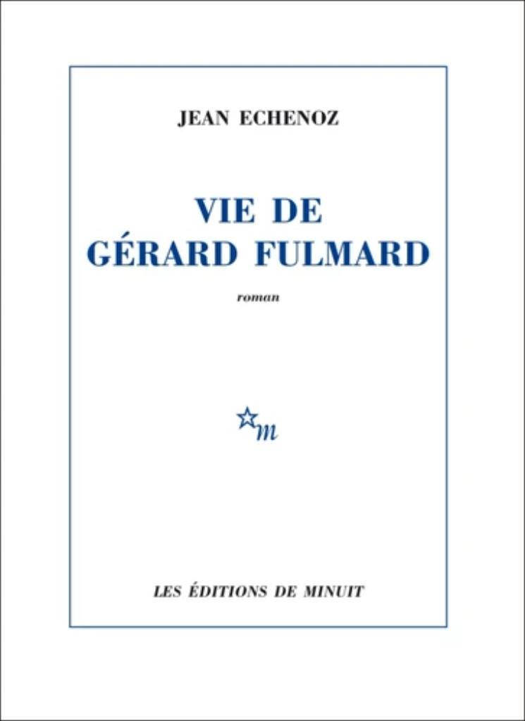 Vie de Gérard Fulmard / Jean Echenoz |