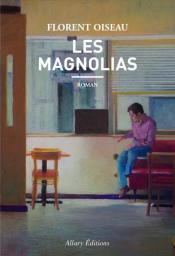 Les magnolias / Florent Oiseau | Oiseau, Florent - Auteur du texte