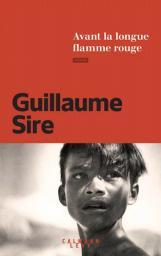 Avant la longue flamme rouge : roman / Guillaume Sire   Sire, Guillaume (1985-....). Auteur