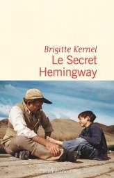 Le secret Hemingway / Brigitte Kernel   Kernel, Brigitte (1959-....). Auteur