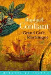 Grand café Martinique : roman / Raphaël Confiant | Confiant, Raphaël (1951-....). Auteur